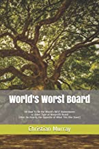 World's Worst Board: OR How To Be the World's BEST Homeowners or Other Type of Nonprofit Board (Hint: Do Exactly the Oppos...