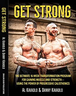 Get Strong: The Ultimate 16-Week Transformation Program For gaining Muscle And Strength―Using The Power Of Progressive Calisthenics