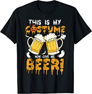 Funny Halloween This Is My Costume Now Give Me A Beer Tshirt