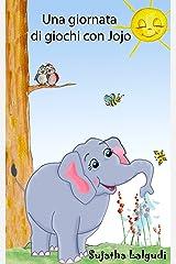 Childrens Italian books: Una giornata di giochi con Jojo: La storia dell'elefante,libro illustrato animali,libri illustrati per bambini,bambini 3 e 6 anni ... Storie per Bambini Vol. 2) (Italian Edition) Kindle Edition