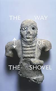 The Way of the Shovel: On the Archaeological Imaginary in Art (Museum of Contemporary Art, Chicago: Exhibition Catalogues)