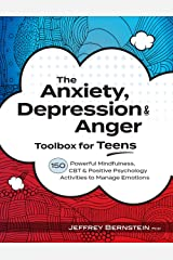 The Anxiety, Depression & Anger Toolbox for Teens: 150 Powerful Mindfulness, CBT & Positive Psychology Activities to Manage Emotions Kindle Edition