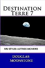Destination Terre 7: Mu et les autres mondes (French Edition)