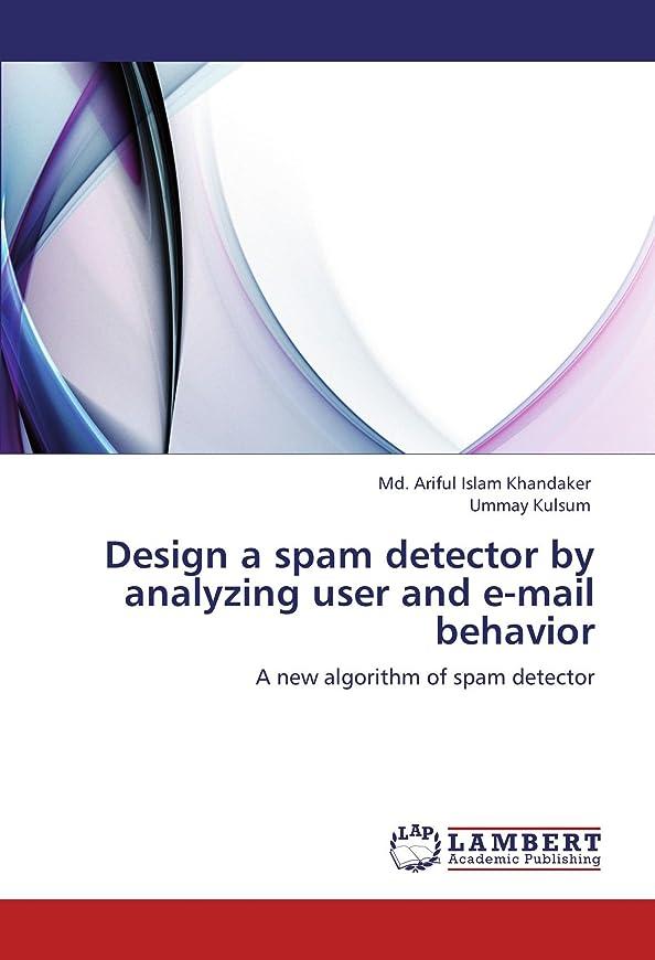 技術者自然腹Design a Spam Detector by Analyzing User and E-mail Behavior