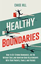 Healthy Boundaries: How to Set Strong Boundaries, Say No Without Guilt, and Maintain Good Relationships With Your Parents,...