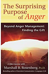 The Surprising Purpose of Anger: Beyond Anger Management: Finding the Gift (Nonviolent Communication Guides) (English Edition) eBook Kindle