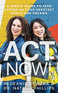 Act Now!: A Simple Guide to Take Action on Your Greatest Goals and Dreams