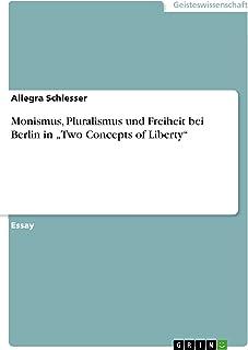 """Monismus, Pluralismus und Freiheit bei Berlin in """"Two Concepts of Liberty"""" (German Edition)"""