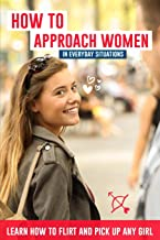 How to approach women in everyday situations ? Learn how to flirt and pick up any girl: In the street, at your local store, at your local bar, on Tinder, dancing in the club, on Facebook
