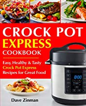 Crock Pot Express Cookbook: Easy, Healthy and Tasty Crock Pot Express Recipes for Great Food