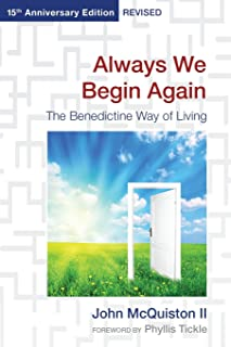 Always We Begin Again: The Benedictine Way of Living, 15th Anniversary Edition Revised