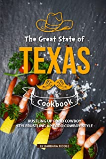 The Great State of Texas Cookbook: Rustling Up Food Cowboy-Style