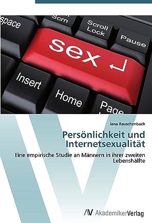 Persoenlichkeit und Internetsexualitaet: Eine empirische Studie an Maennern in ihrer zweiten Lebenshaelfte
