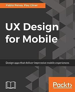 UX Design for Mobile: Design apps that deliver impressive mobile experiences