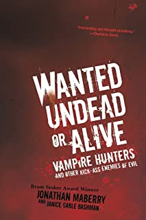 Wanted Undead or Alive:: Vampire Hunters and Other Kick-Ass Enemies of Evil (English Edition)