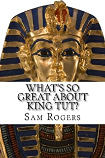 What's So Great About King Tut?: A Biography of Tutankhamun Just for Kids! (Volume 14)