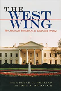 The West Wing: The American Presidency as Television Drama (Television and Popular Culture)
