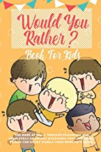 Would You Rather Book for Kids: The Book of Silly, Thought Provoking and Absolutely Hilarious Situations That The Whole Family Can Enjoy (Family Game Book Gift Ideas)
