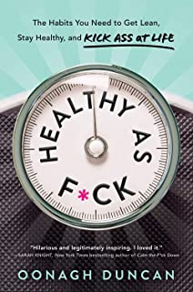 Healthy as F*ck: The Habits You Need to Get Lean, Stay Healthy, and Kick Ass at Life