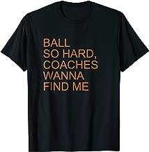 Ball So Hard Coaches Wanna Find Me Shirt Gift Men Women Kids