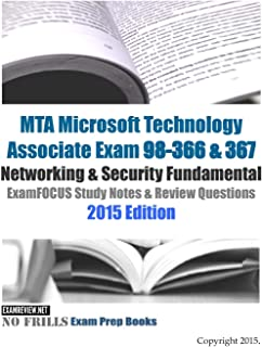 MTA Microsoft Technology Associate Exam 98-366 & 367 Networking & Security Fundamental ExamFOCUS Study Notes & Review Questions 2015 Edition