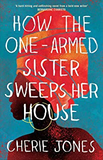 How the One-Armed Sister Sweeps Her House: A powerful, heart-wrenching novel of the other side of an island paradise