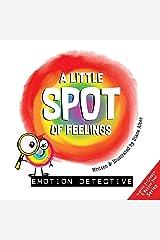 A Little SPOT of Feelings: Emotion Detective Kindle Edition