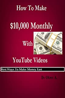 How To Make $10,000 Monthly With YouTube Videos: Best Ways To Make Money Fast