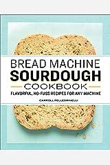 Bread Machine Sourdough Cookbook: Flavorful, No-fuss Recipes for Any Machine Paperback
