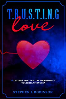 T.R.U.S.T.I.N.G Love: 8 Letters That Will Revolutionize Your Relationship (English Edition)