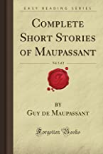 Complete Short Stories of Maupassant, Vol. 1 of 2 (Forgotten Books)