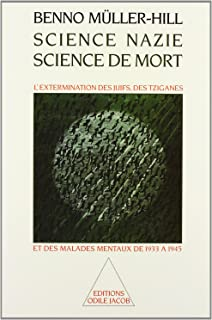 Science nazie, science de mort : L'Extermination des Juifs, des Tziganes et des malades mentaux de 1933 à 1945