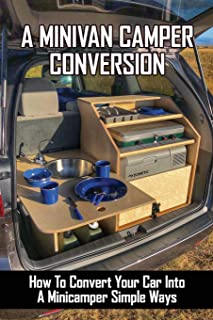 A Minivan Camper Conversion: How To Convert Your Car Into A Minicamper Simple Ways: Diy Campervan Conversion Guide