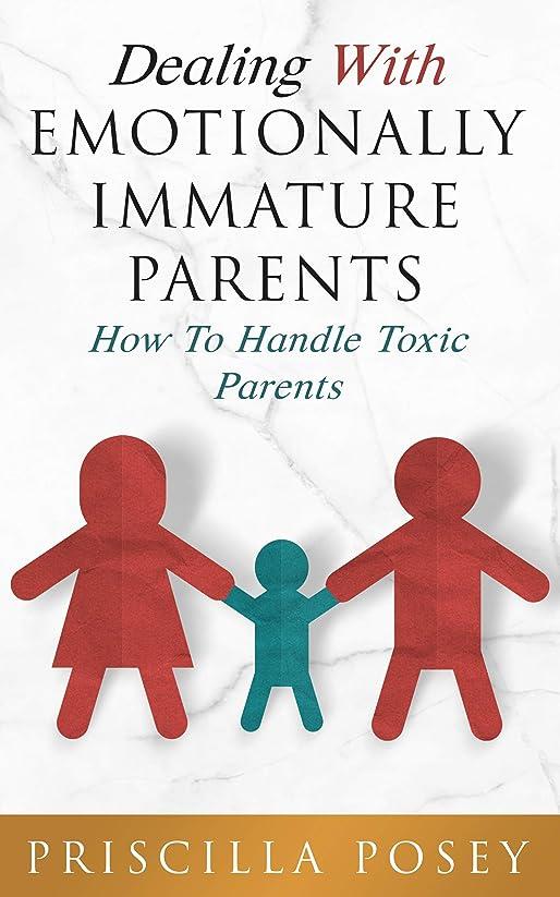 現実には食べる部Dealing With Emotionally Immature Parents: How To Handle Toxic Parents (English Edition)