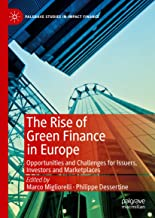 The Rise of Green Finance in Europe: Opportunities and Challenges for Issuers, Investors and Marketplaces (Palgrave Studie...