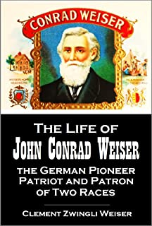 The Life of   John Conrad Weiser, the German Pioneer, Patriot, and Patron of Two Races (1876)