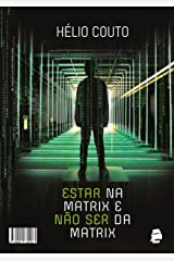 Estar na Matrix e não ser da Matrix eBook Kindle