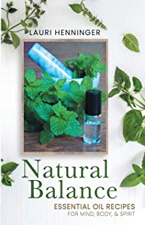 Natural Balance: Essential Oil Recipes for Mind, Body, & Spirit