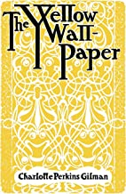 The Yellow Wallpaper: And Why I Wrote The Yellow Wallpaper