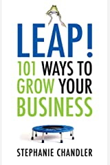 Leap! 101 Ways to Grow Your Business Kindle Edition