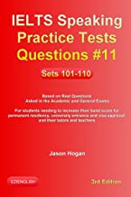 IELTS Speaking Practice Tests Questions #11. Sets 101-110. Based on Real Questions asked in the Academic and General Exams: For students needing to increase their band score, and their tutors