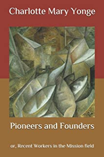 Pioneers and Founders: Or, Recent Workers in the Mission field