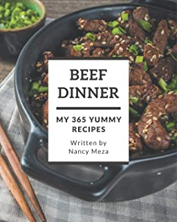 My 365 Yummy Beef Dinner Recipes: Home Cooking Made Easy with Yummy Beef Dinner Cookbook!