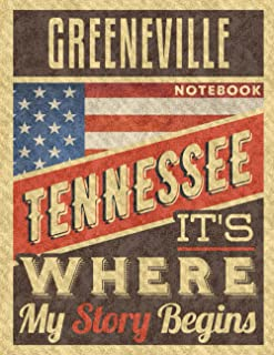 Greeneville Tennessee It's Where My Story Begins Notebook: The Best Notebook for the best Memories, 8.5x11 in ,110 Lined P...