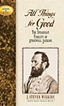All Things for Good: The Steadfast Fidelity of Stonewall Jackson (Leaders in Action)
