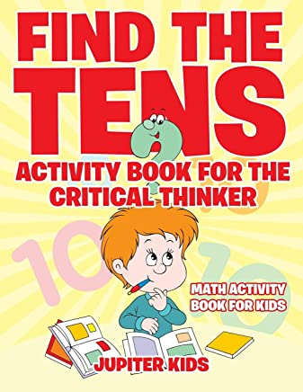Find the Tens Activity Book for the Critical Thinkers : Math Activity Book for Kids