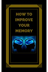 HOW TO IMPROVE YOUR MEMORY: Keys to strengthen your memory to the fullest! (THE POWER OF THE MIND Book 5) (English Edition) eBook Kindle