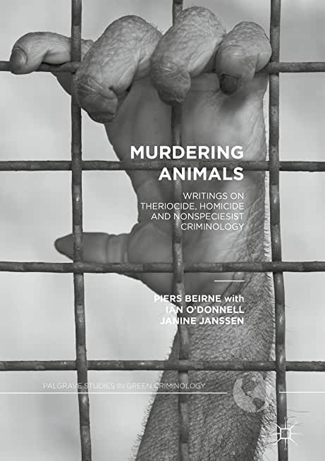 Murdering Animals: Writings on Theriocide, Homicide and Nonspeciesist Criminology (Palgrave Studies in Green Criminology) (English Edition)