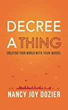 Decree a Thing: Creating Your World With Your Words