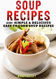 Soup Recipes: 230+ Simple & Delicious Easy To Cook Soup Recipes